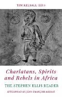Charlatans, Spirits and Rebels in Africa: The Stephen Ellis Reader (Paperback)