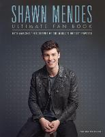 Shawn Mendes: The Ultimate Fan Book: With amazing photographs of the world's hottest popstar (Hardback)
