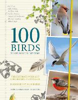100 Birds to See in Your Lifetime: The Ultimate Wish-list for Birders Everywhere (Hardback)