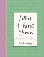 Letters of Great Women: Extraordinary correspondence from history's remarkable women (Hardback)