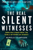 The Real Silent Witnesses: Shocking cases from the World of Forensic Science (Paperback)