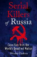Serial Killers of Russia: Case Files from the World's Deadliest Nation (Paperback)