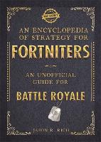 An Encyclopedia of Strategy for Fortniters: An Unofficial Guide for Battle Royale