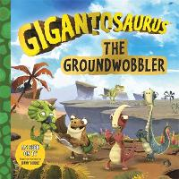 Gigantosaurus: The Groundwobbler (Paperback)