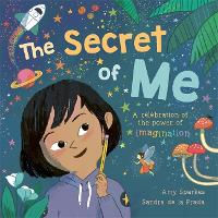The Secret of Me: A celebration of the power of imagination (Paperback)