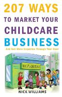 207 WAYS To Market Your Childcare Business: And Get More Enquiries Through Your Door (Paperback)