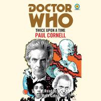 Doctor Who: Twice Upon a Time: 12th Doctor Novelisation (CD-Audio)