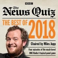 The News Quiz: Best of 2018: The topical BBC Radio 4 comedy panel show (CD-Audio)