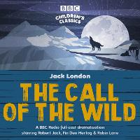 The Call of the Wild: A BBC Radio full-cast dramatisation (CD-Audio)