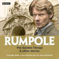 Rumpole: The Golden Thread & other stories