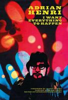 Adrian Henri: I Want Everything To Happen! (Paperback)