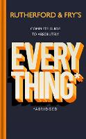 Rutherford and Fry's Complete Guide to Absolutely Everything (Abridged)