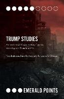 Trump Studies: An Intellectual Guide to Why Citizens Vote Against Their Interests - Emerald Points (Paperback)
