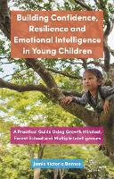 Building Confidence, Resilience and Emotional Intelligence in Young Children: A Practical Guide Using Growth Mindset, Forest School and Multiple Intelligences (Paperback)