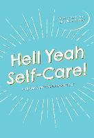 Hell Yeah Self-Care!: A Trauma-Informed Workbook (Paperback)