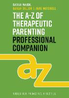 The A-Z of Therapeutic Parenting Professional Companion: Tools for Proactive Practice - Therapeutic Parenting Books (Paperback)