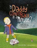 Is Daddy Coming Back in a Minute?: Explaining (Sudden) Death in Words Very Young Children Can Understand (Paperback)