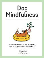 Dog Mindfulness: A Pup's Guide to Living in the Moment (Hardback)