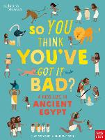 British Museum: So You Think You've Got It Bad? A Kid's Life in Ancient Egypt - So You Think You've Got It Bad? (Hardback)