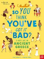 British Museum: So You Think You've Got It Bad? A Kid's Life in Ancient Greece - So You Think You've Got It Bad? (Hardback)