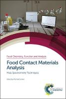 Food Contact Materials Analysis: Mass Spectrometry Techniques - Food Chemistry, Function and Analysis Volume 10 (Hardback)