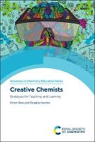 Creative Chemists: Strategies for Teaching and Learning - Advances in Chemistry Education Series Volume 4 (Hardback)