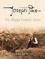 Joseph Pike: The Happy Catholic Artist (Hardback)