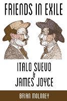 Friends in Exile: Italo Svevo and James Joyce - Troubador Italian Studies (Paperback)