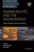Human Rights and the Environment: Legality, Indivisibility, Dignity and Geography - Elgar Encyclopedia of Environmental Law series (Hardback)