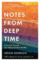 Notes from Deep Time: A Journey Through Our Past and Future Worlds (Paperback)