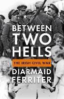 Between Two Hells: The Irish Civil War (Hardback)