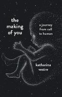 The Making of You: A Journey from Cell to Human (Hardback)