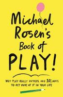 Michael Rosen's Book of Play: Why play really matters, and 101 ways to get more of it in your life (Paperback)
