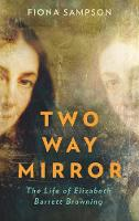 Two-Way Mirror: The Life of Elizabeth Barrett Browning (Hardback)