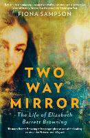 Two-Way Mirror: The Life of Elizabeth Barrett Browning (Paperback)
