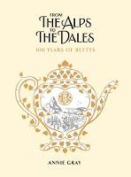 From the Alps to the Dales: 100 Years of Bettys (Hardback)