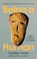Being a Human: Adventures in 40,000 Years of Consciousness (Hardback)