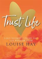 Trust Life: Love Yourself Every Day with Wisdom from Louise Hay (Paperback)