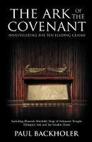 The Ark of the Covenant, Investigating the Ten Leading Claims: Including Pharaoh Shishak's Siege of Solomon's Temple, Ethiopia's Ark & the Garden Tomb (Paperback)