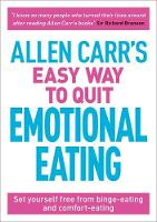Allen Carr's Easy Way to Quit Emotional Eating: Set yourself free from binge-eating and comfort-eating - Allen Carr's Easyway (Paperback)