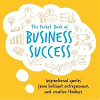 The Pocket Book of Business Success: Inspirational Quotes from the Greatest Entrepreneurs in the World (Paperback)