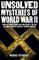 Unsolved Mysteries of World War II: From the Nazi Ghost Train and 'Tokyo Rose' to the day Los Angeles was attacked by Phantom Fighters (Paperback)