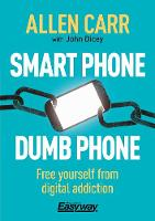 Smart Phone Dumb Phone: Free Yourself from Digital Addiction - Allen Carr's Easyway (Paperback)