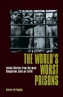 The World's Worst Prisons: Inside Stories from the most Dangerous Jails on Earth (Paperback)