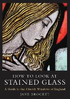 How to Look at Stained Glass: A Guide to the Church Windows of England (Paperback)