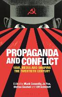 Propaganda and Conflict: War, Media and Shaping the Twentieth Century (Hardback)