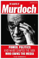 The Making of Murdoch: Power, Politics and What Shaped the Man Who Owns the Media