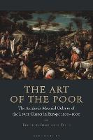 The Art of the Poor: The Aesthetic Material Culture of the Lower Classes in Europe 1300-1600 (Hardback)