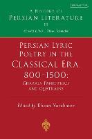 Persian Lyric Poetry in the Classical Era, 800-1500: Ghazals, Panegyrics and Quatrains: A History of Persian Literature Vol. II - History of Persian Literature (Hardback)