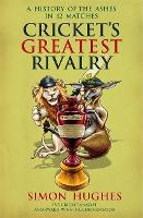 Cricket's Greatest Rivalry: A History of The Ashes in 12 Matches (Paperback)